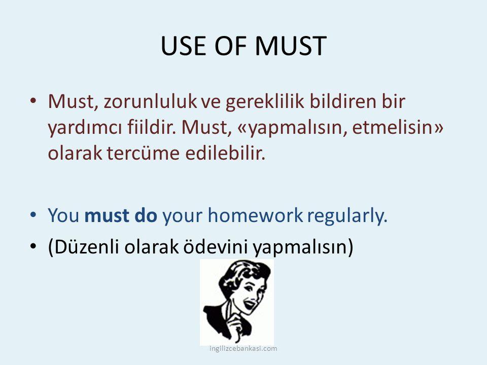 USE OF MUST Must, zorunluluk ve gereklilik bildiren bir yardımcı fiildir.