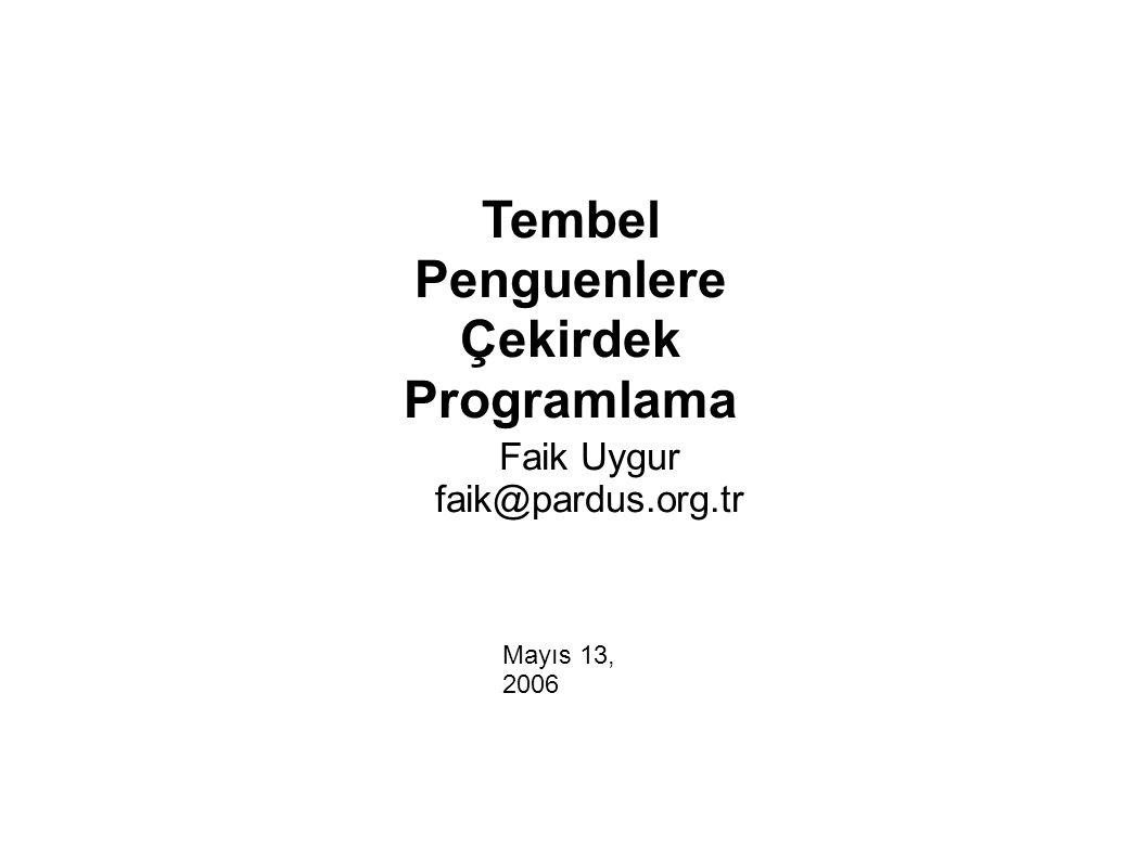Tembel Penguenlere Çekirdek Programlama Faik Uygur faik@pardus.org.tr Mayıs 13, 2006