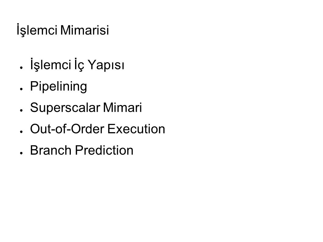 ● İşlemci İç Yapısı ● Pipelining ● Superscalar Mimari ● Out-of-Order Execution ● Branch Prediction