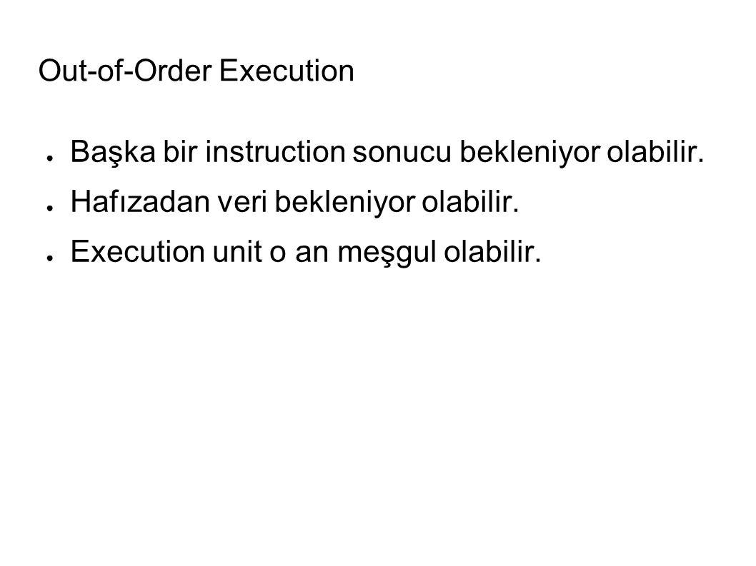 Out-of-Order Execution ● Başka bir instruction sonucu bekleniyor olabilir.