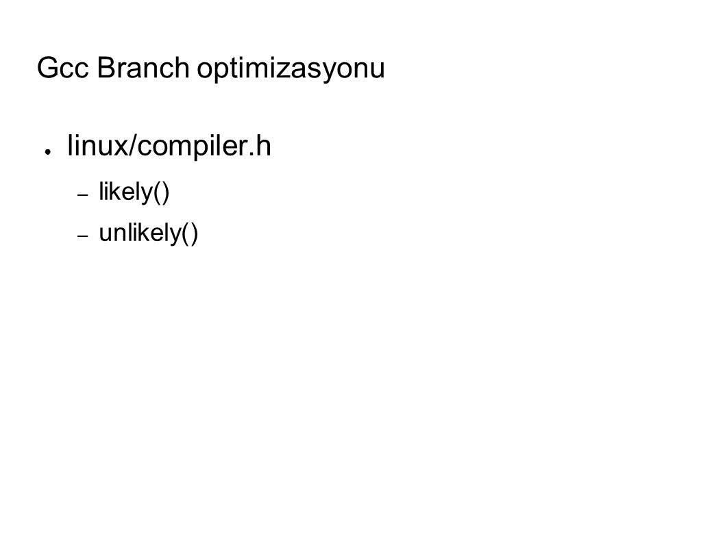 Gcc Branch optimizasyonu ● linux/compiler.h – likely() – unlikely()