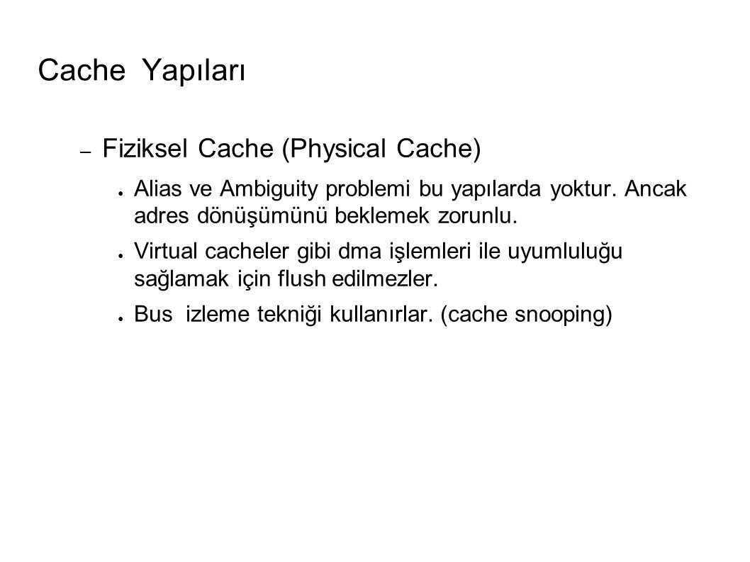 Cache Yapıları – Fiziksel Cache (Physical Cache) ● Alias ve Ambiguity problemi bu yapılarda yoktur.