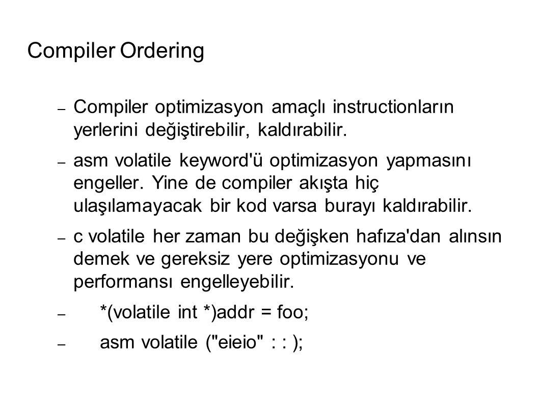 Compiler Ordering – Compiler optimizasyon amaçlı instructionların yerlerini değiştirebilir, kaldırabilir.