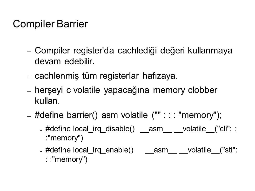 Compiler Barrier – Compiler register da cachlediği değeri kullanmaya devam edebilir.