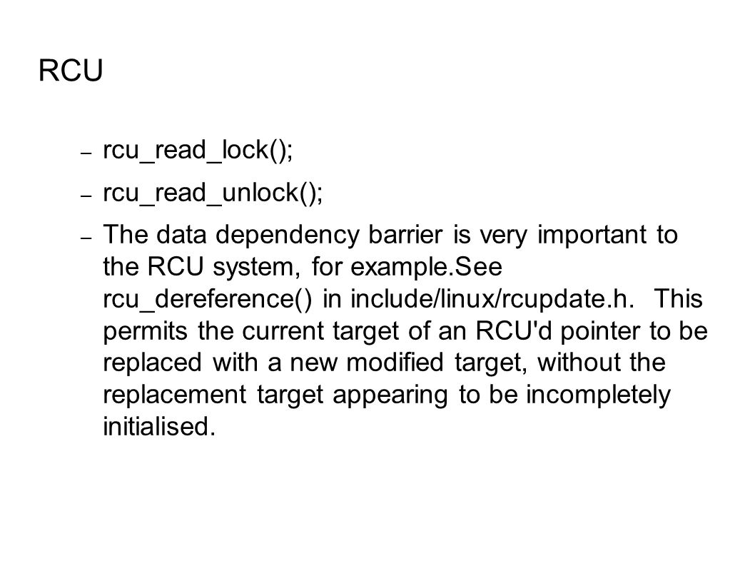 RCU – rcu_read_lock(); – rcu_read_unlock(); – The data dependency barrier is very important to the RCU system, for example.See rcu_dereference() in include/linux/rcupdate.h.