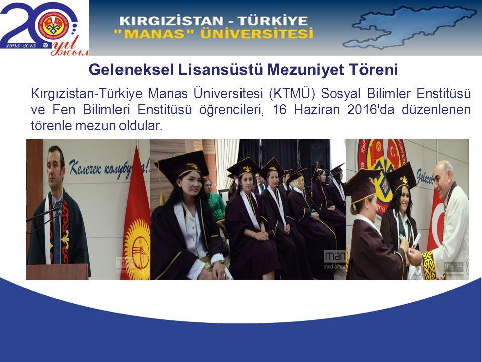 Kırgızistan-Türkiye Manas Üniversitesi (KTMÜ) Sosyal Bilimler Enstitüsü ve Fen Bilimleri Enstitüsü öğrencileri, 16 Haziran 2016 da düzenlenen törenle mezun oldular.