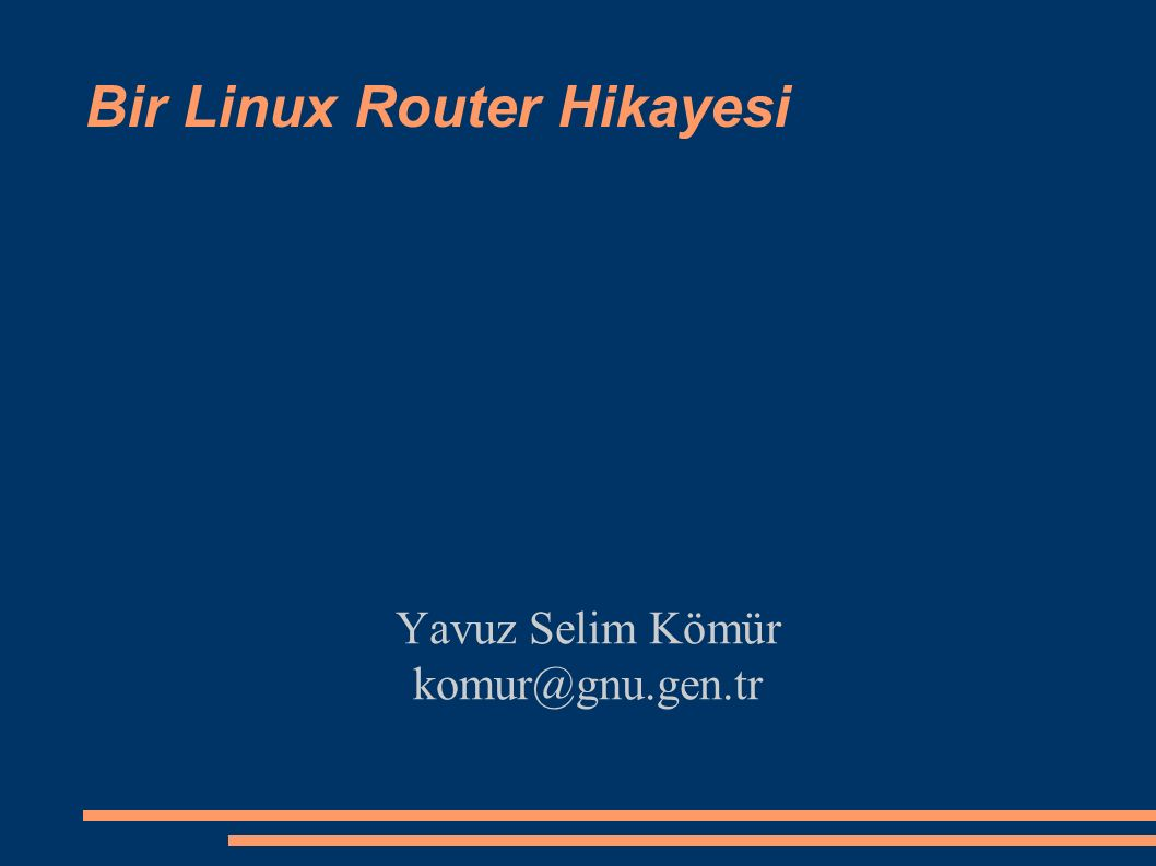 Bir Linux Router Hikayesi Yavuz Selim Kömür komur@gnu.gen.tr