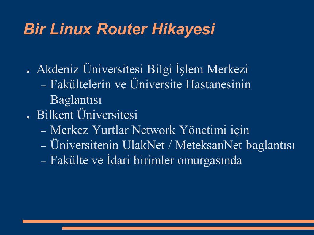 ● Akdeniz Üniversitesi Bilgi İşlem Merkezi – Fakültelerin ve Üniversite Hastanesinin Baglantısı ● Bilkent Üniversitesi – Merkez Yurtlar Network Yöneti