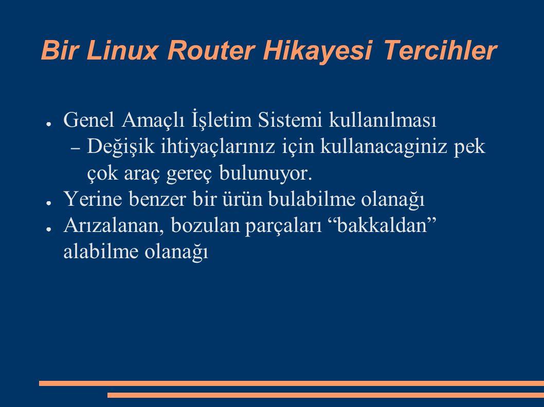 ● Genel Amaçlı bir İşletim sistemi kullanılması ● Kullanılan malzemelerin genelikle SOHO ürünler olması Bir Linux Router Hikayesi Dezavantajlari