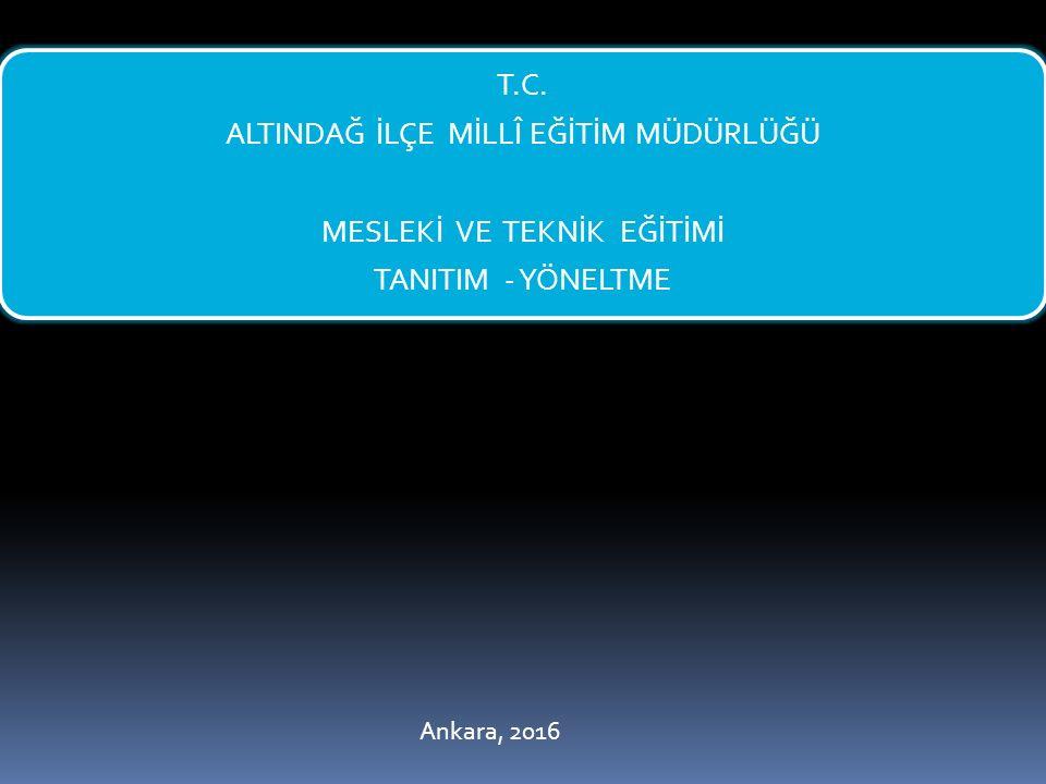 T.C. ALTINDAĞ İLÇE MİLLÎ EĞİTİM MÜDÜRLÜĞÜ MESLEKİ VE TEKNİK EĞİTİMİ TANITIM - YÖNELTME Ankara, 2016