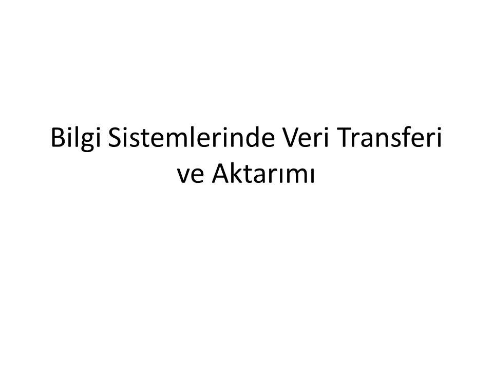 Bilgi Sistemlerinde Veri Transferi ve Aktarımı