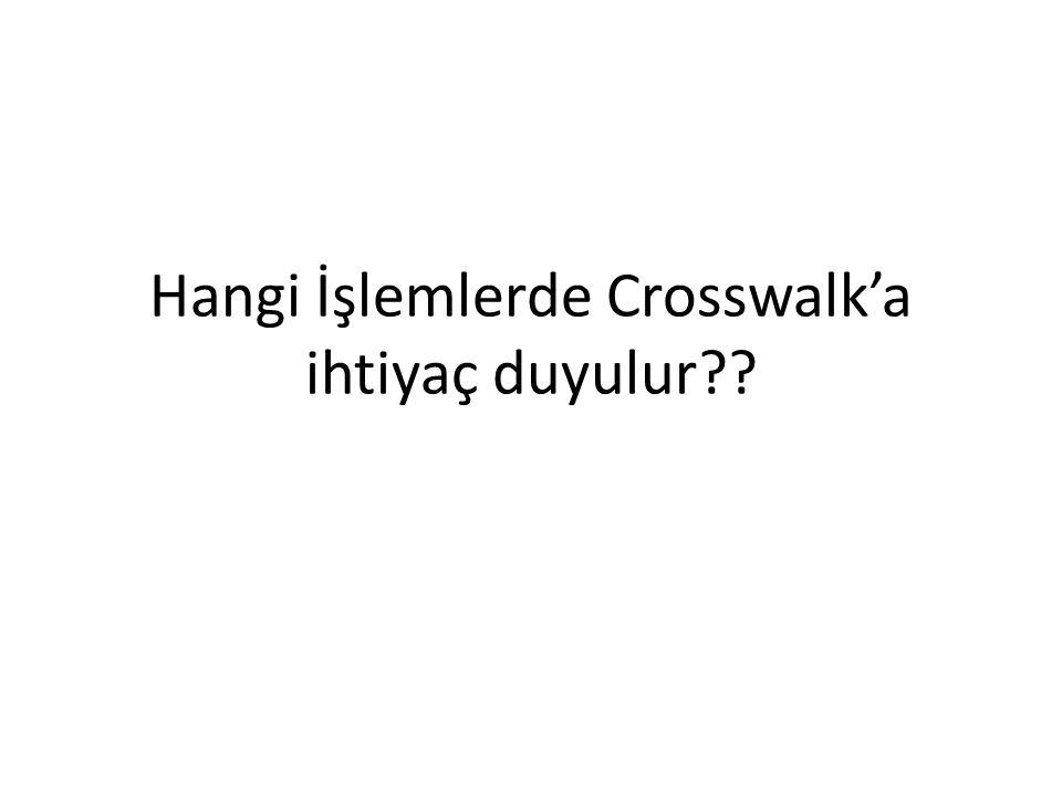 Hangi İşlemlerde Crosswalk'a ihtiyaç duyulur??