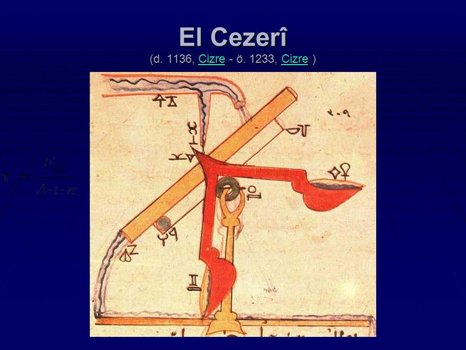 El Cezerî (d. 1136, Cizre - ö. 1233, Cizre ) Cizre