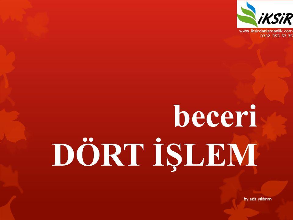 www.iksirdanismanlik.com 0332 353 53 35 beceri DÖRT İŞLEM by aziz yıldırım