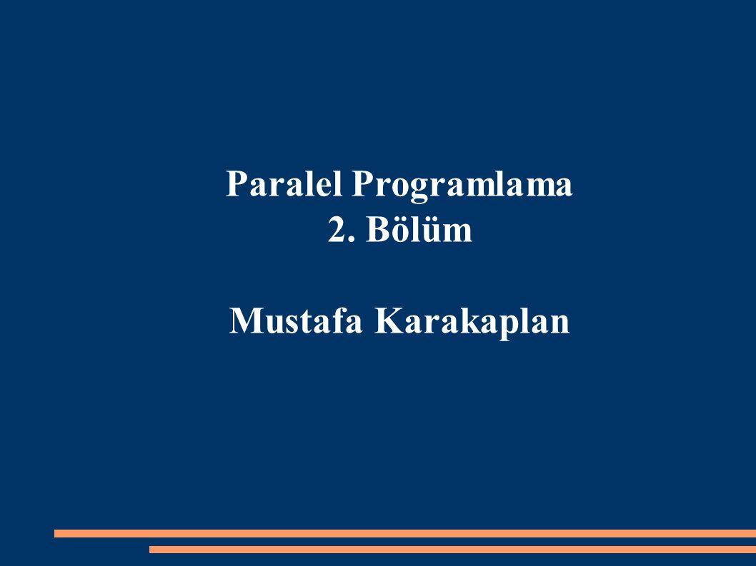 Paralel Programlama 2. Bölüm Mustafa Karakaplan