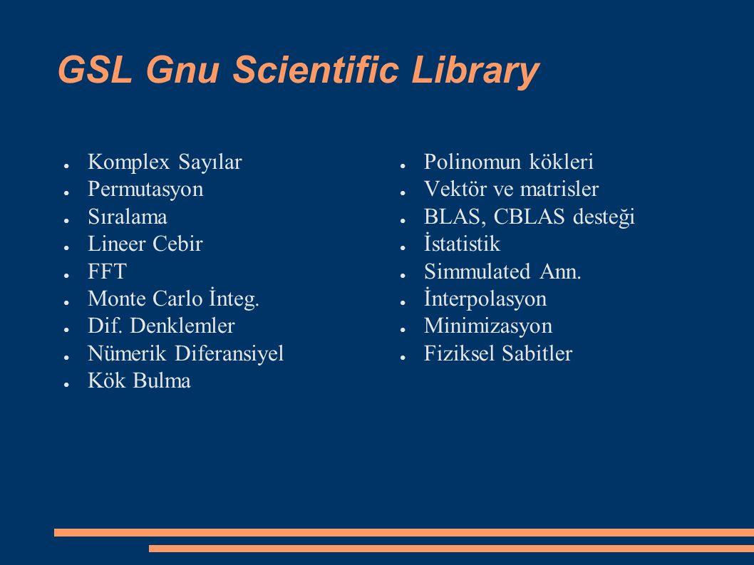 GSL Gnu Scientific Library ● Komplex Sayılar ● Permutasyon ● Sıralama ● Lineer Cebir ● FFT ● Monte Carlo İnteg.