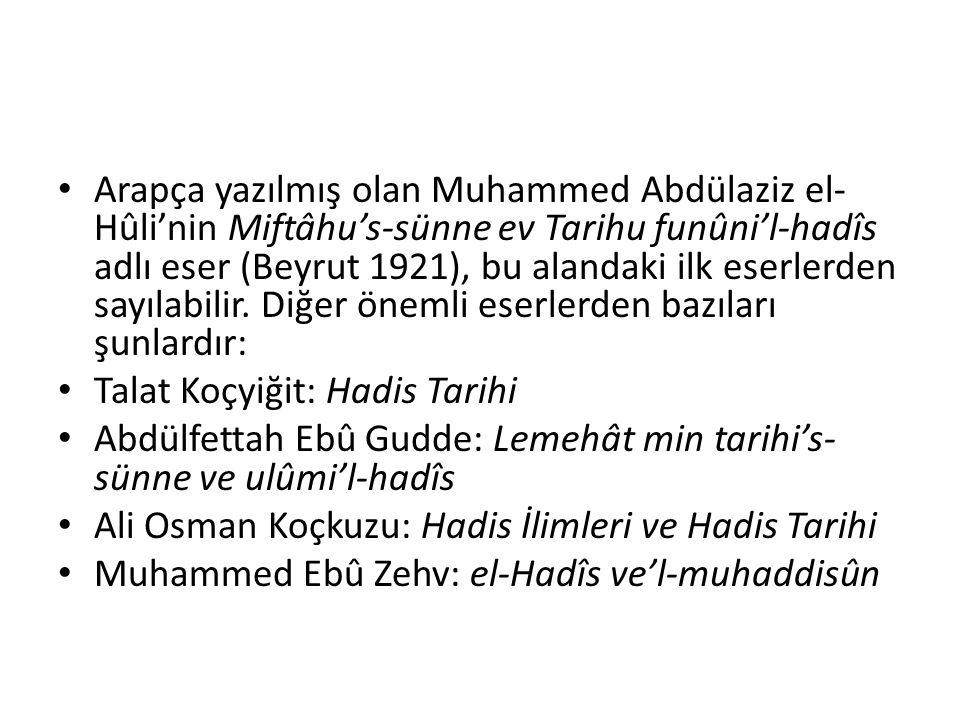 Arapça yazılmış olan Muhammed Abdülaziz el- Hûli'nin Miftâhu's-sünne ev Tarihu funûni'l-hadîs adlı eser (Beyrut 1921), bu alandaki ilk eserlerden sayı