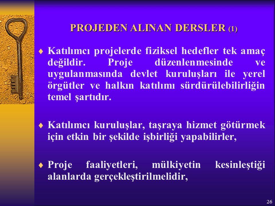 26 PROJEDEN ALINAN DERSLER (1)  Katılımcı projelerde fiziksel hedefler tek amaç değildir.