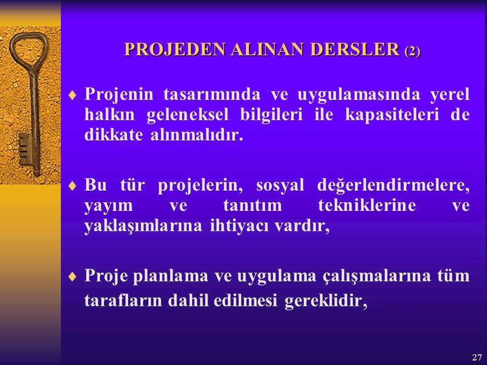 27 PROJEDEN ALINAN DERSLER (2)  Projenin tasarımında ve uygulamasında yerel halkın geleneksel bilgileri ile kapasiteleri de dikkate alınmalıdır.