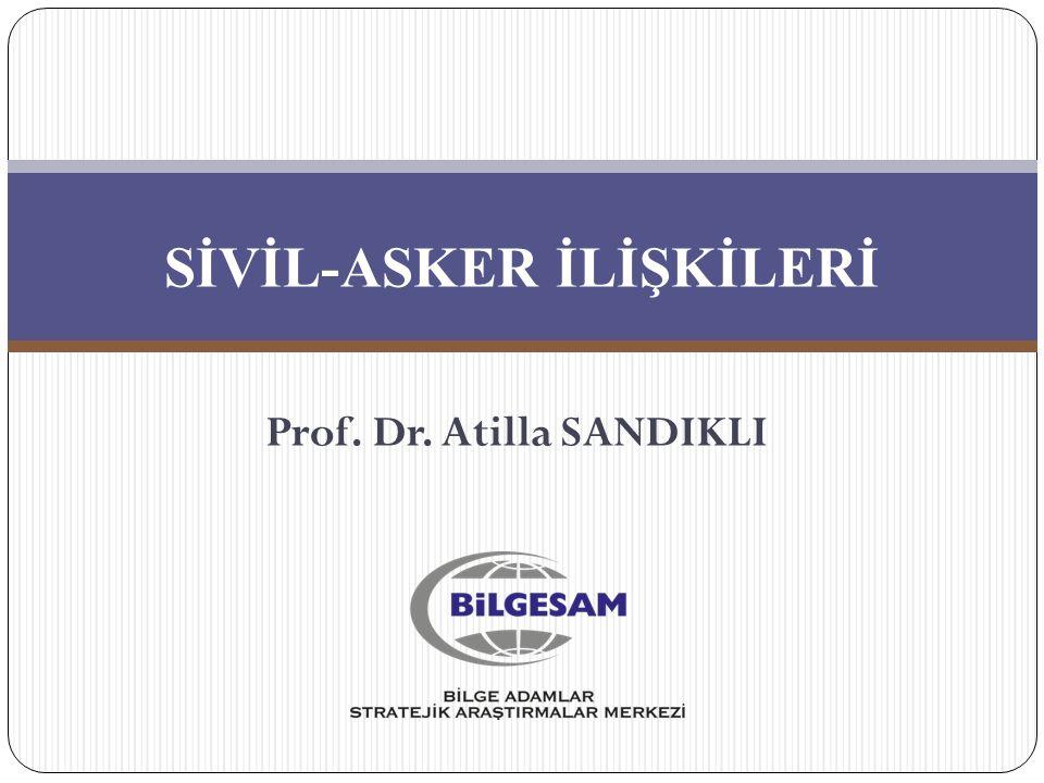SİVİL-ASKER İLİŞKİLERİ Prof. Dr. Atilla SANDIKLI
