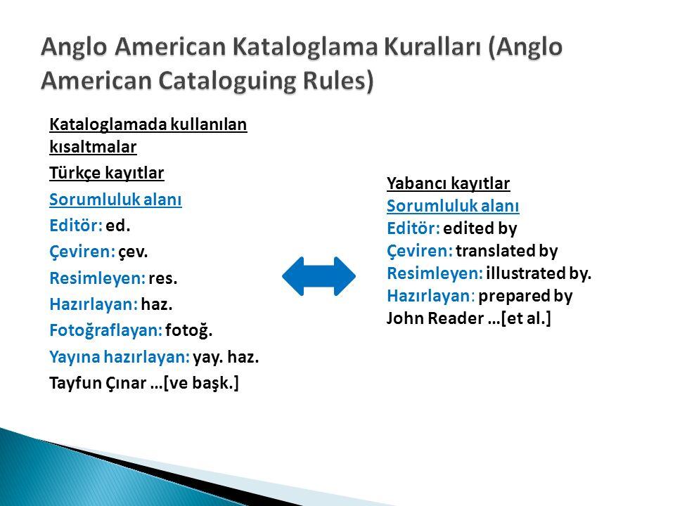 Kataloglamada kullanılan kısaltmalar Türkçe kayıtlar Sorumluluk alanı Editör: ed.