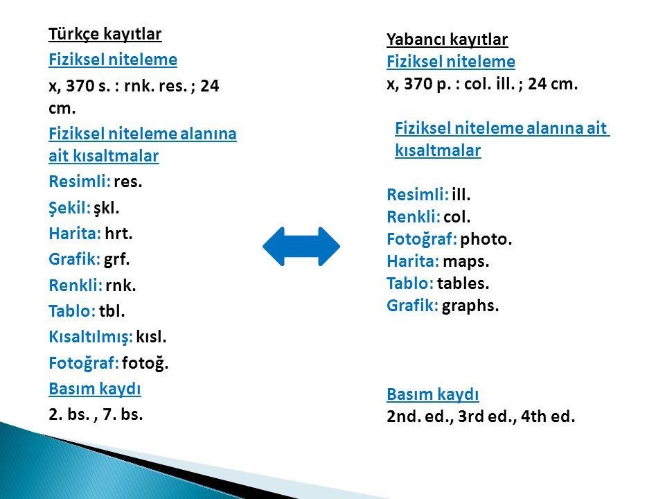Türkçe kayıtlar Fiziksel niteleme x, 370 s. : rnk.