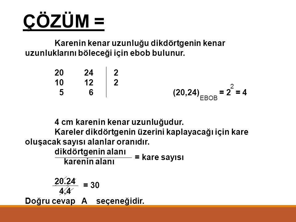 ÖRNEK = Boyutları 20 cm ve 24 cm olan dikdörtgen şeklindeki kartondan eşit büyüklükte En az kaç karton kesilebilir? A) 30B) 35C) 40D) 50