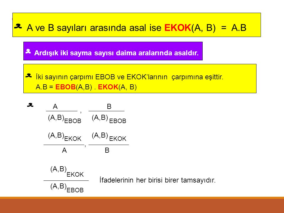 ﻌ A ve B sayıları arasında asal ise EKOK(A, B) = A.B ﻌ Ardışık iki sayma sayısı daima aralarında asaldır.