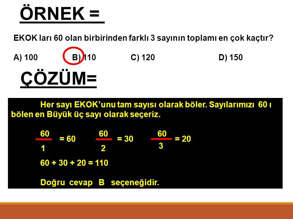 ÖRNEK= EBOB'ları 6 olan iki sayının toplamı en az kaçtır? A) 12B) 18C) 24D) 30 Her sayı ebob un katı olduğu için sayılar 6 nın katı olmalıdır. sayılar