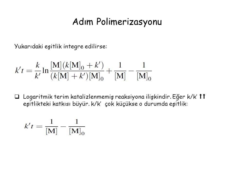 Adım Polimerizasyonu Yukarıdaki eşitlik integre edilirse:  Logaritmik terim katalizlenmemiş reaksiyona ilişkindir.