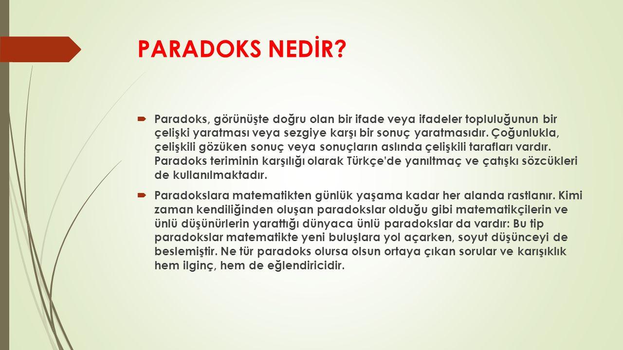 PARADOKS NEDİR?  Paradoks, görünüşte doğru olan bir ifade veya ifadeler topluluğunun bir çelişki yaratması veya sezgiye karşı bir sonuç yaratmasıdır.