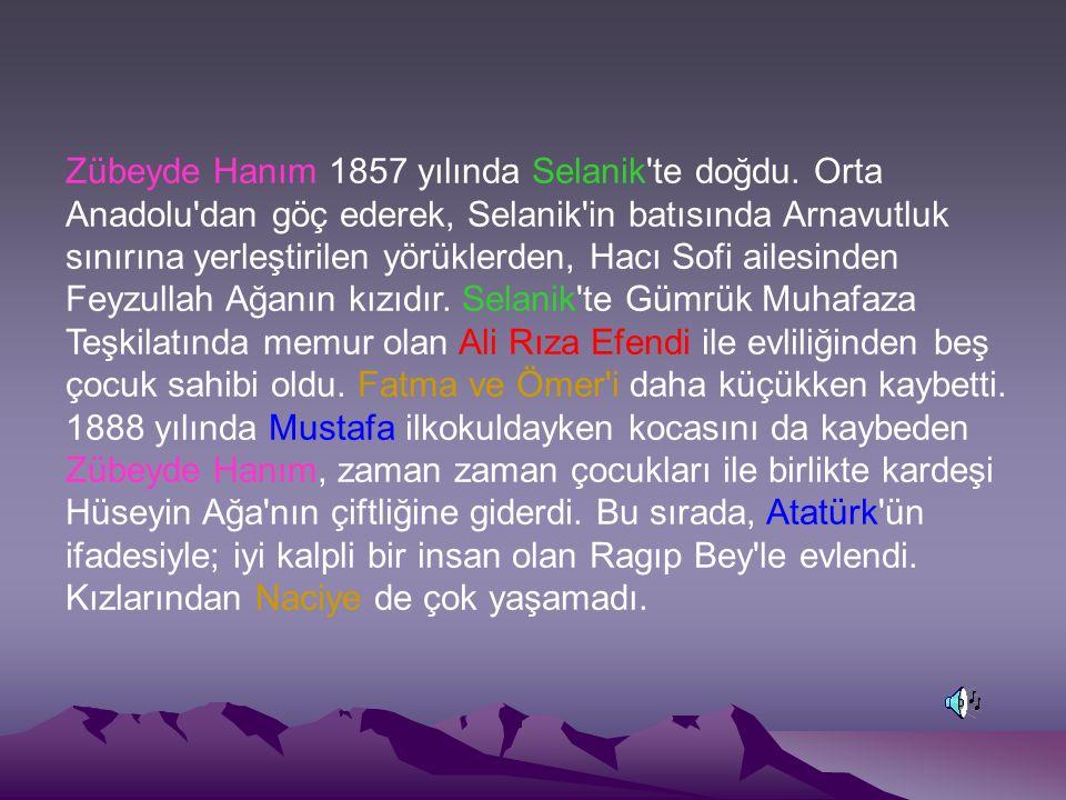 Zübeyde Hanım 1857 yılında Selanik'te doğdu. Orta Anadolu'dan göç ederek, Selanik'in batısında Arnavutluk sınırına yerleştirilen yörüklerden, Hacı Sof