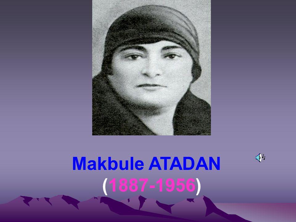 Makbule ATADAN (1887-1956)
