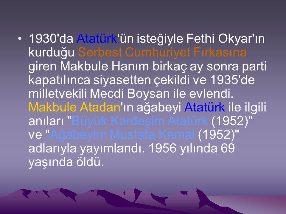1930'da Atatürk'ün isteğiyle Fethi Okyar'ın kurduğu Serbest Cumhuriyet Fırkasına giren Makbule Hanım birkaç ay sonra parti kapatılınca siyasetten çeki
