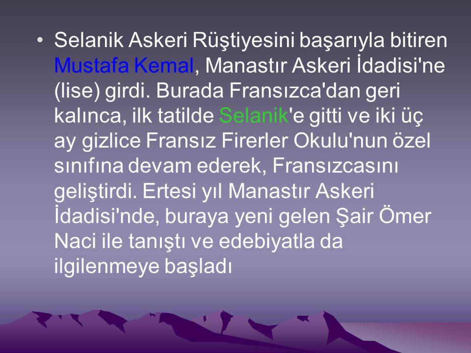 Selanik Askeri Rüştiyesini başarıyla bitiren Mustafa Kemal, Manastır Askeri İdadisi'ne (lise) girdi. Burada Fransızca'dan geri kalınca, ilk tatilde Se