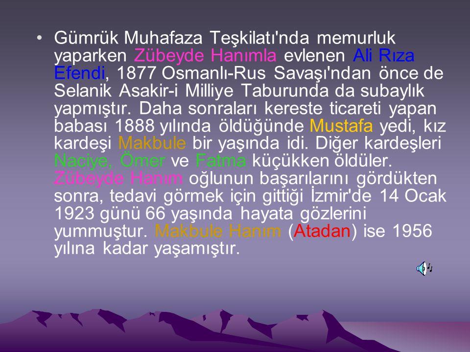 Gümrük Muhafaza Teşkilatı'nda memurluk yaparken Zübeyde Hanımla evlenen Ali Rıza Efendi, 1877 Osmanlı-Rus Savaşı'ndan önce de Selanik Asakir-i Milliye