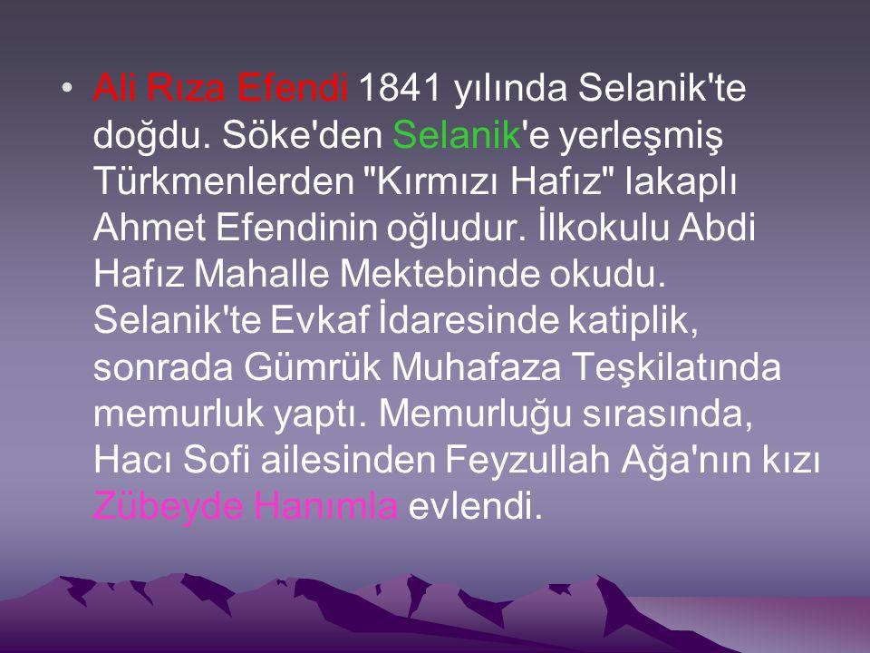 Ali Rıza Efendi 1841 yılında Selanik'te doğdu. Söke'den Selanik'e yerleşmiş Türkmenlerden