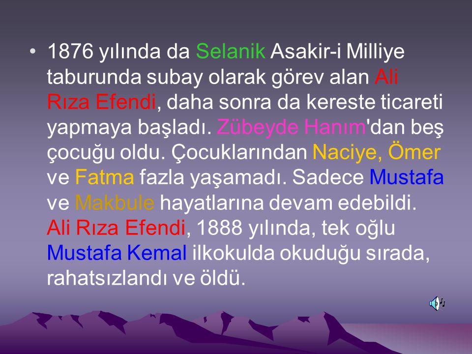 1876 yılında da Selanik Asakir-i Milliye taburunda subay olarak görev alan Ali Rıza Efendi, daha sonra da kereste ticareti yapmaya başladı. Zübeyde Ha