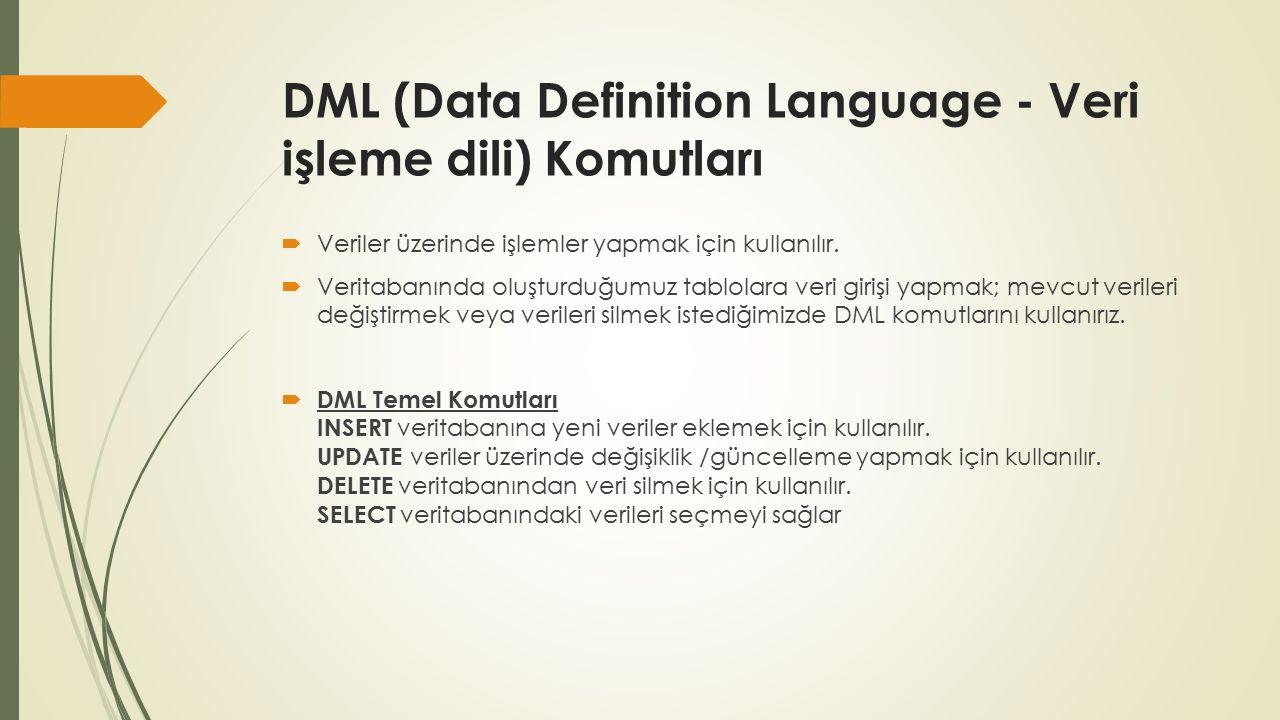 DML (Data Definition Language - Veri işleme dili) Komutları  Veriler üzerinde işlemler yapmak için kullanılır.