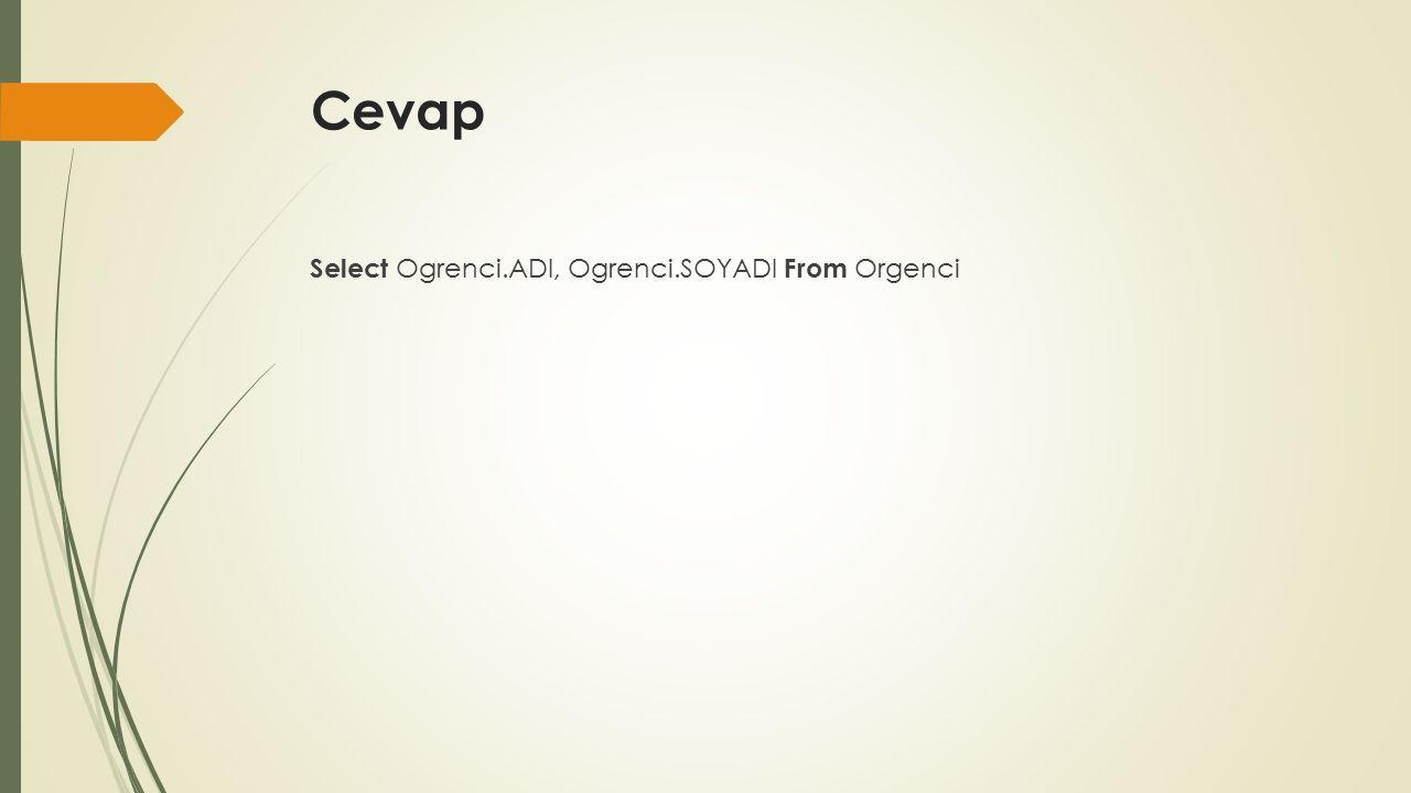 Cevap Select Ogrenci.ADI, Ogrenci.SOYADI From Orgenci