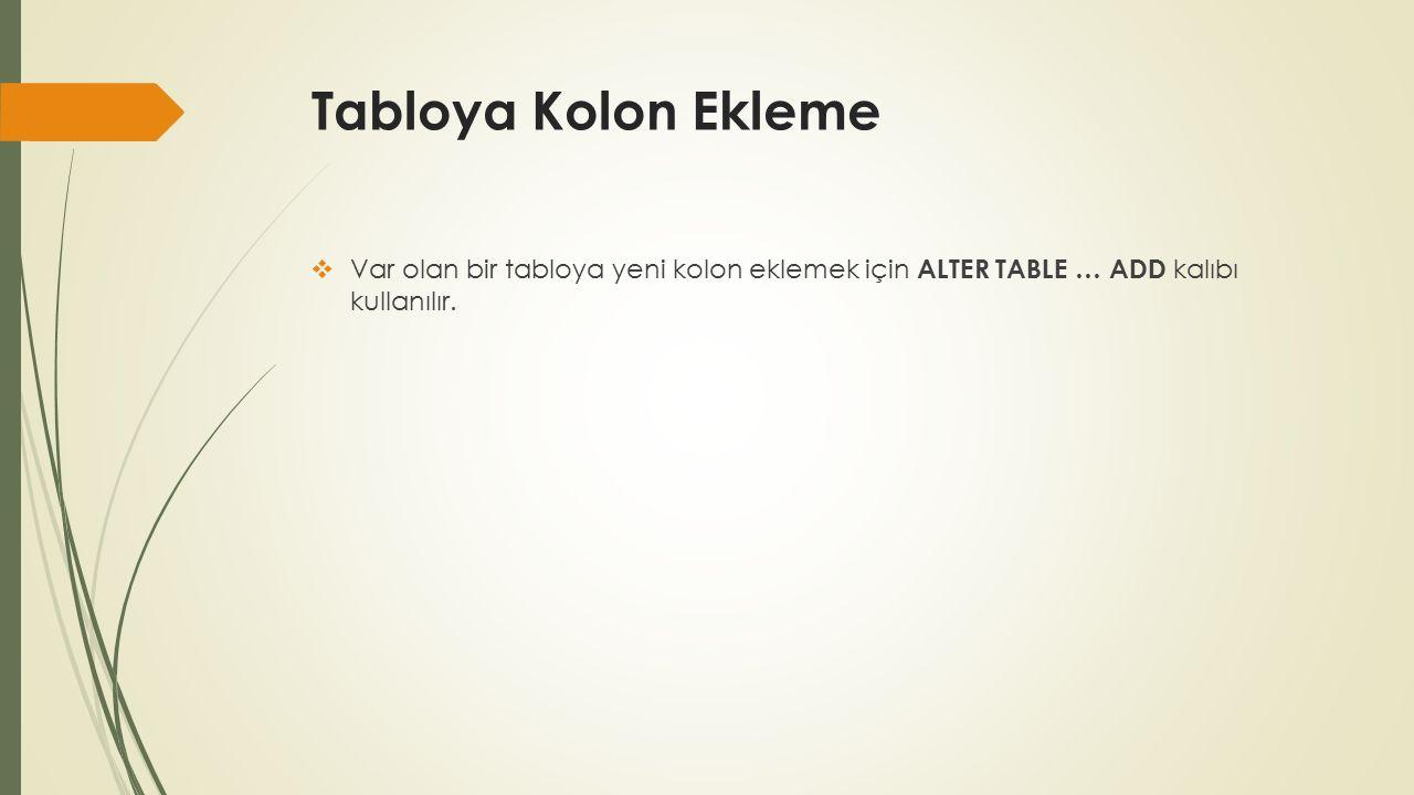 Tabloya Kolon Ekleme  Var olan bir tabloya yeni kolon eklemek için ALTER TABLE … ADD kalıbı kullanılır.