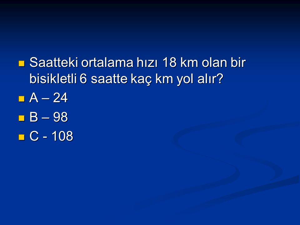480 Km yolu 6 saatte alan bir araba 2 saatte kaç km yol alır? 480 Km yolu 6 saatte alan bir araba 2 saatte kaç km yol alır? A - 160 A - 160 B - 960 B
