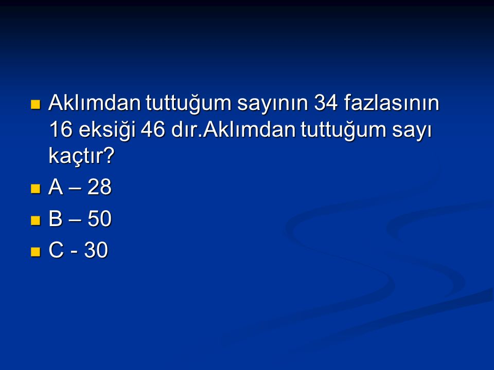 4 katı 24 olan sayının 7 katı kaçtır? 4 katı 24 olan sayının 7 katı kaçtır? A – 35 A – 35 B - 42 B - 42 C - 36 C - 36