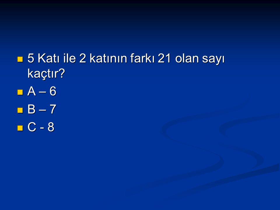 5 Katı ile 2 katının farkı 21 olan sayı kaçtır.5 Katı ile 2 katının farkı 21 olan sayı kaçtır.
