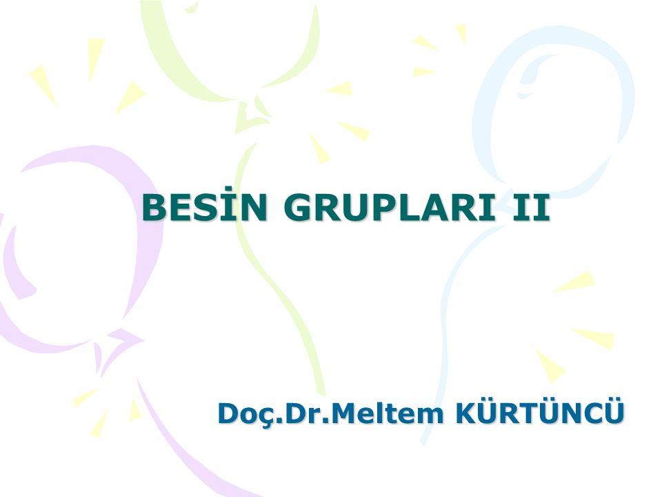 BESİN GRUPLARI II Doç.Dr.Meltem KÜRTÜNCÜ