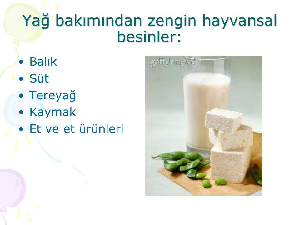 Yağ bakımından zengin hayvansal besinler: Balık Süt Tereyağ Kaymak Et ve et ürünleri