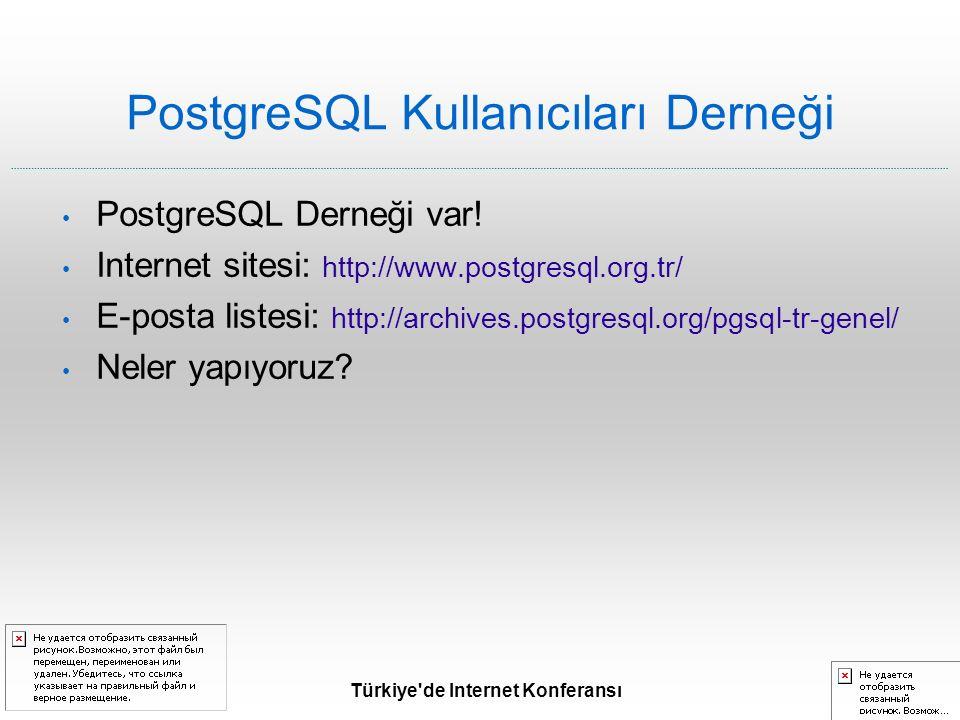 Türkiye de Internet Konferansı PostgreSQL Kullanıcıları Derneği PostgreSQL Derneği var.