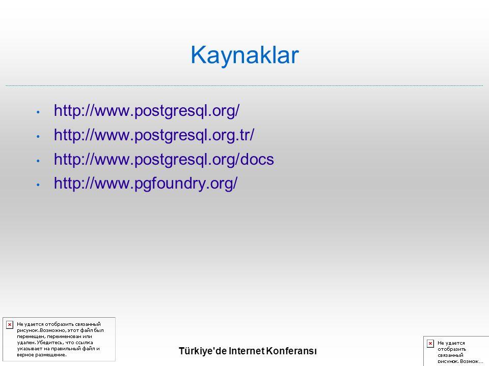 Türkiye de Internet Konferansı Kaynaklar http://www.postgresql.org/ http://www.postgresql.org.tr/ http://www.postgresql.org/docs http://www.pgfoundry.org/