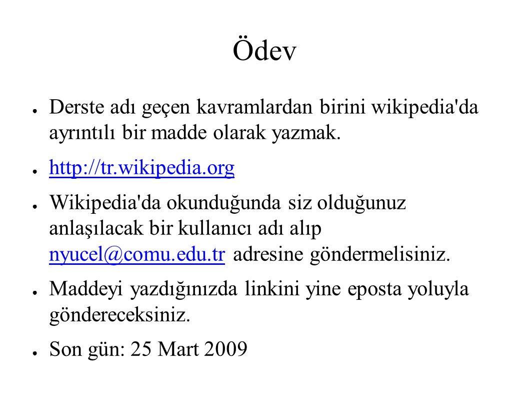 Ödev ● Derste adı geçen kavramlardan birini wikipedia'da ayrıntılı bir madde olarak yazmak. ● http://tr.wikipedia.org http://tr.wikipedia.org ● Wikipe