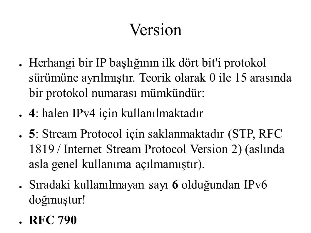 Version ● Herhangi bir IP başlığının ilk dört bit'i protokol sürümüne ayrılmıştır. Teorik olarak 0 ile 15 arasında bir protokol numarası mümkündür: ●